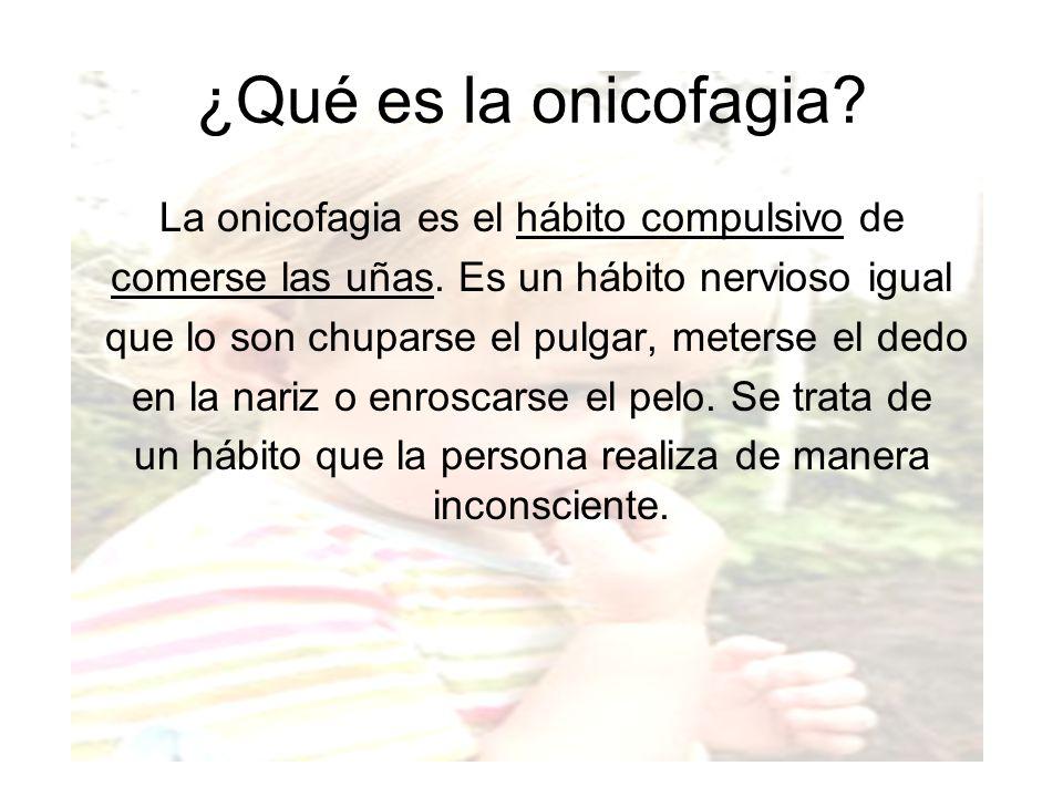 ¿Qué es la onicofagia La onicofagia es el hábito compulsivo de