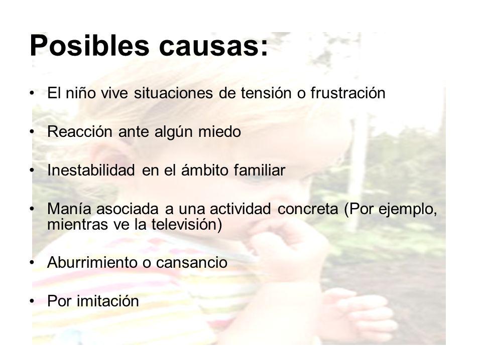 Posibles causas: El niño vive situaciones de tensión o frustración