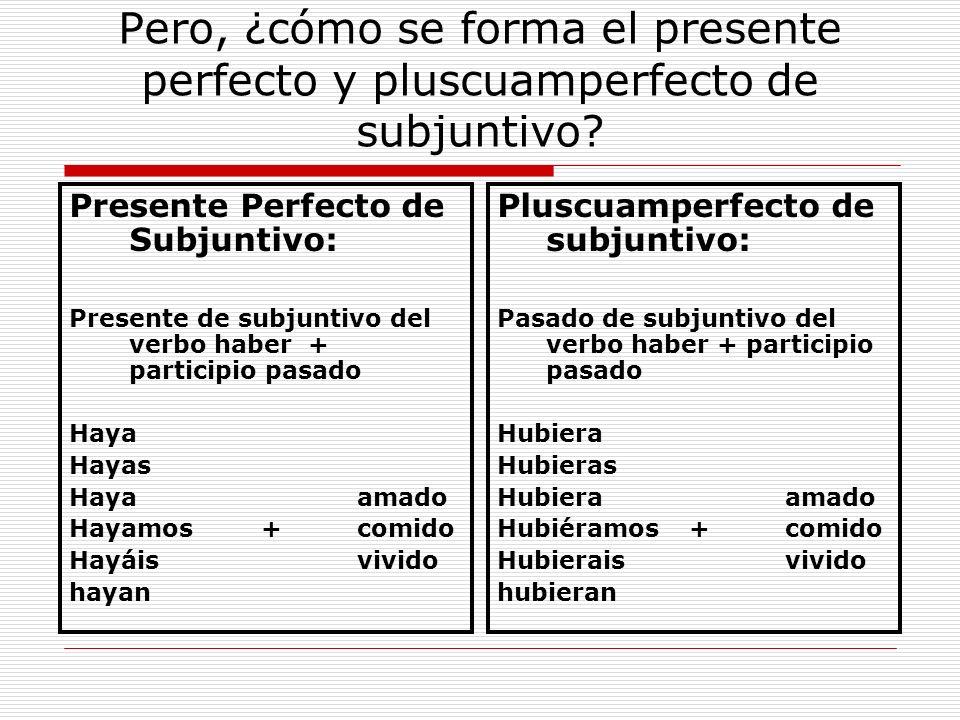Pero, ¿cómo se forma el presente perfecto y pluscuamperfecto de subjuntivo