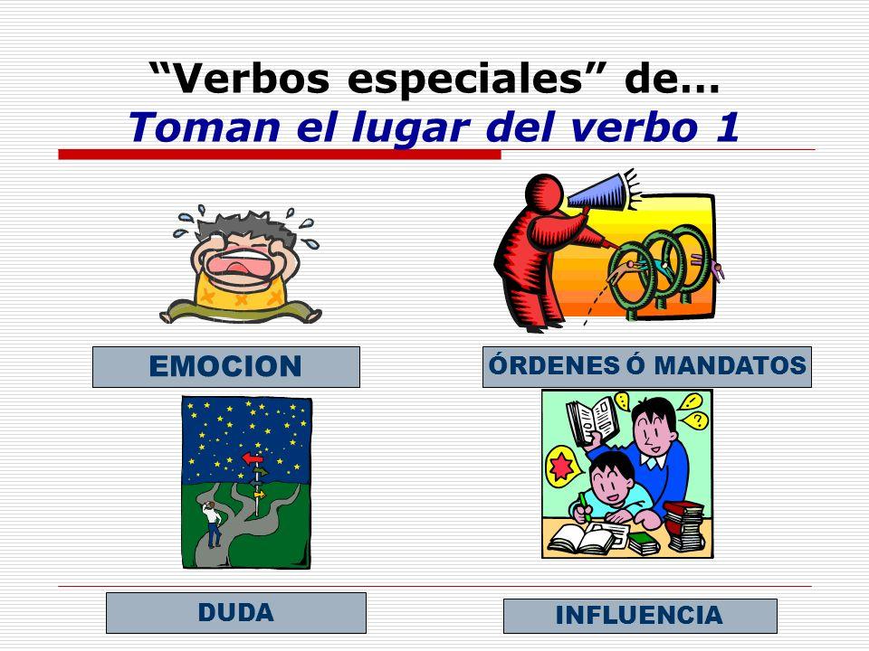 Verbos especiales de… Toman el lugar del verbo 1