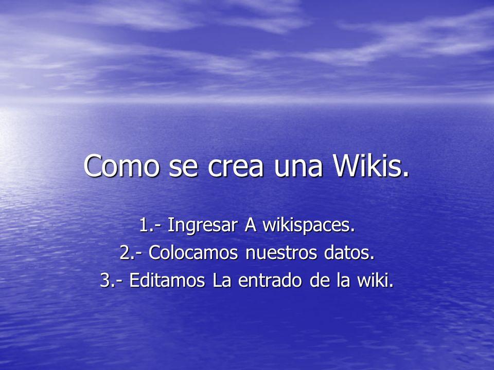 Como se crea una Wikis. 1.- Ingresar A wikispaces.