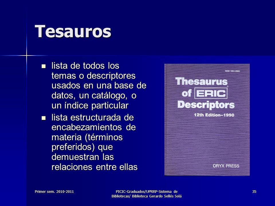 Tesauros lista de todos los temas o descriptores usados en una base de datos, un catálogo, o un índice particular.
