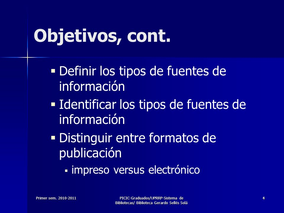 Objetivos, cont. Definir los tipos de fuentes de información