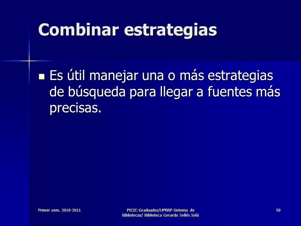 Combinar estrategias Es útil manejar una o más estrategias de búsqueda para llegar a fuentes más precisas.