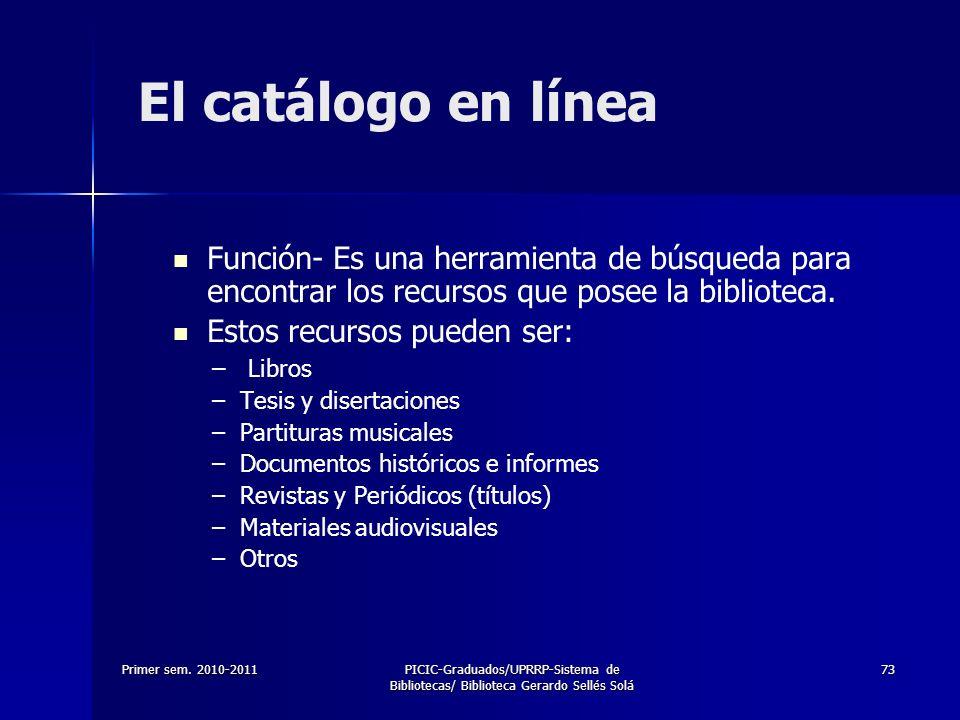 El catálogo en líneaFunción- Es una herramienta de búsqueda para encontrar los recursos que posee la biblioteca.