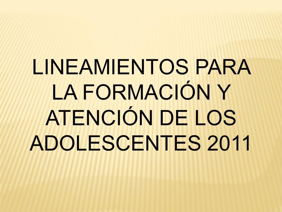 LINEAMIENTOS PARA LA FORMACIÓN Y ATENCIÓN DE LOS ADOLESCENTES 2011