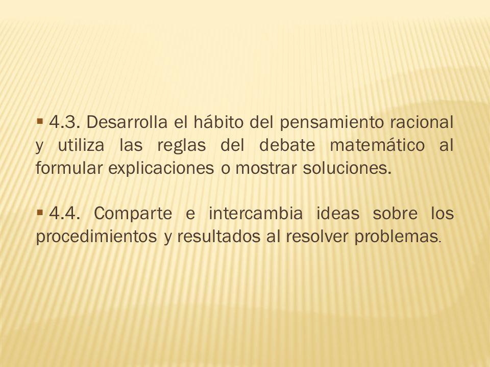 4.3. Desarrolla el hábito del pensamiento racional y utiliza las reglas del debate matemático al formular explicaciones o mostrar soluciones.