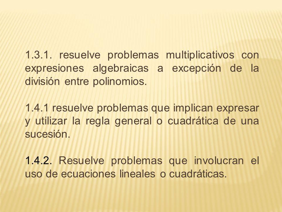 1.3.1. resuelve problemas multiplicativos con expresiones algebraicas a excepción de la división entre polinomios.
