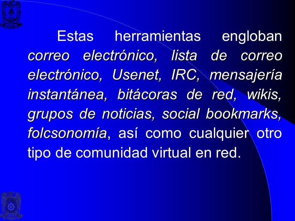 Estas herramientas engloban correo electrónico, lista de correo electrónico, Usenet, IRC, mensajería instantánea, bitácoras de red, wikis, grupos de noticias, social bookmarks, folcsonomía, así como cualquier otro tipo de comunidad virtual en red.