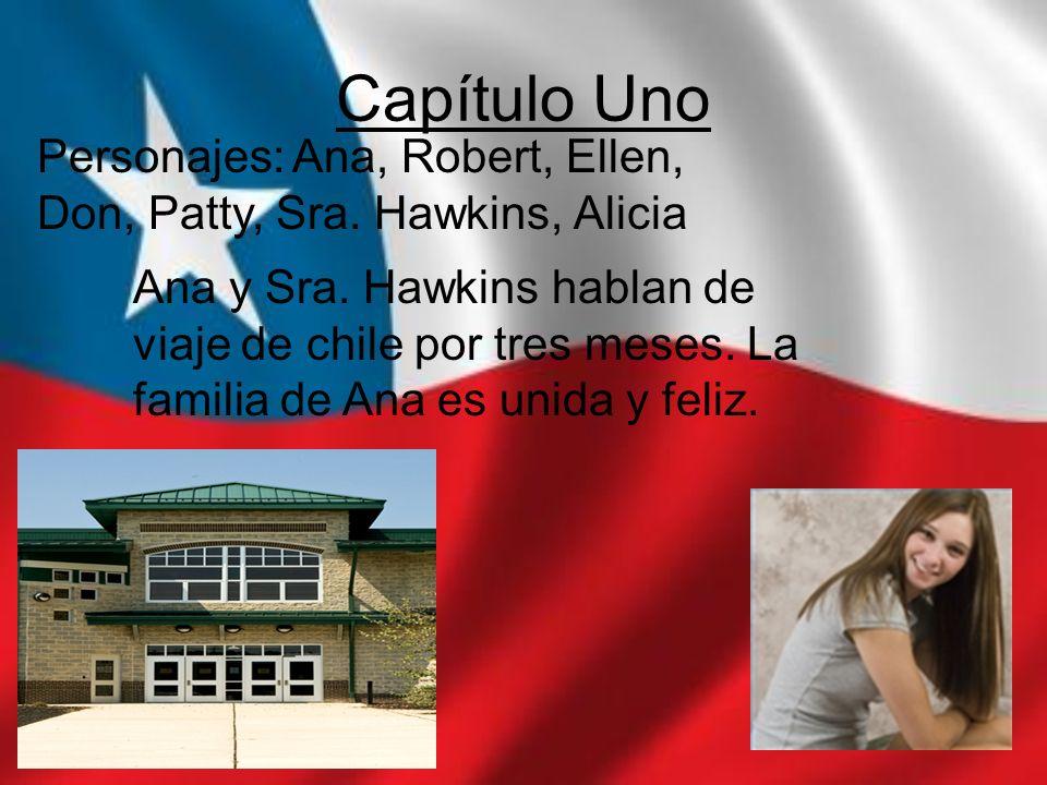 Capítulo Uno Personajes: Ana, Robert, Ellen, Don, Patty, Sra. Hawkins, Alicia.