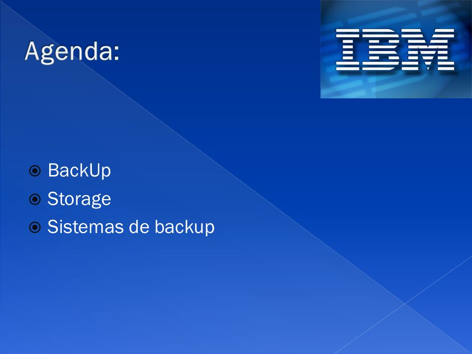 Agenda: BackUp Storage Sistemas de backup