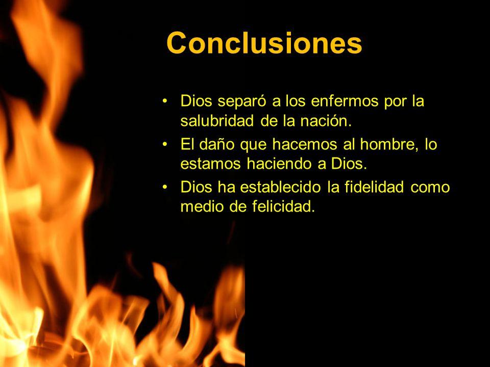 Conclusiones Dios separó a los enfermos por la salubridad de la nación. El daño que hacemos al hombre, lo estamos haciendo a Dios.