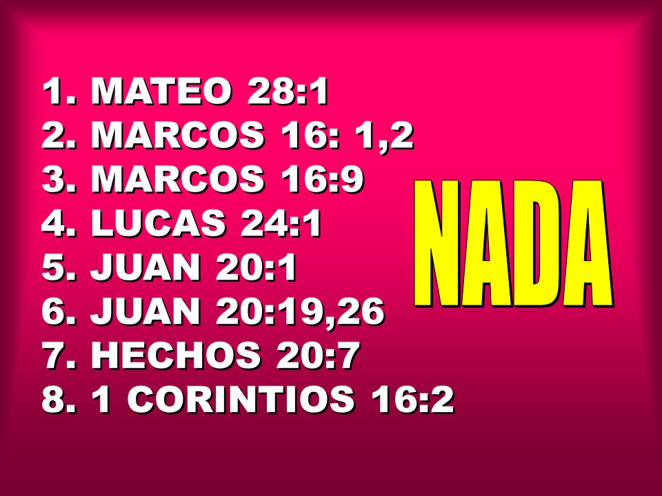 1. MATEO 28:1 2. MARCOS 16: 1,2 3. MARCOS 16:9 4. LUCAS 24:1