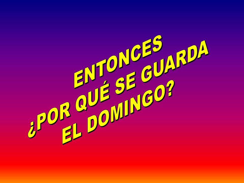 ENTONCES ¿POR QUÉ SE GUARDA EL DOMINGO