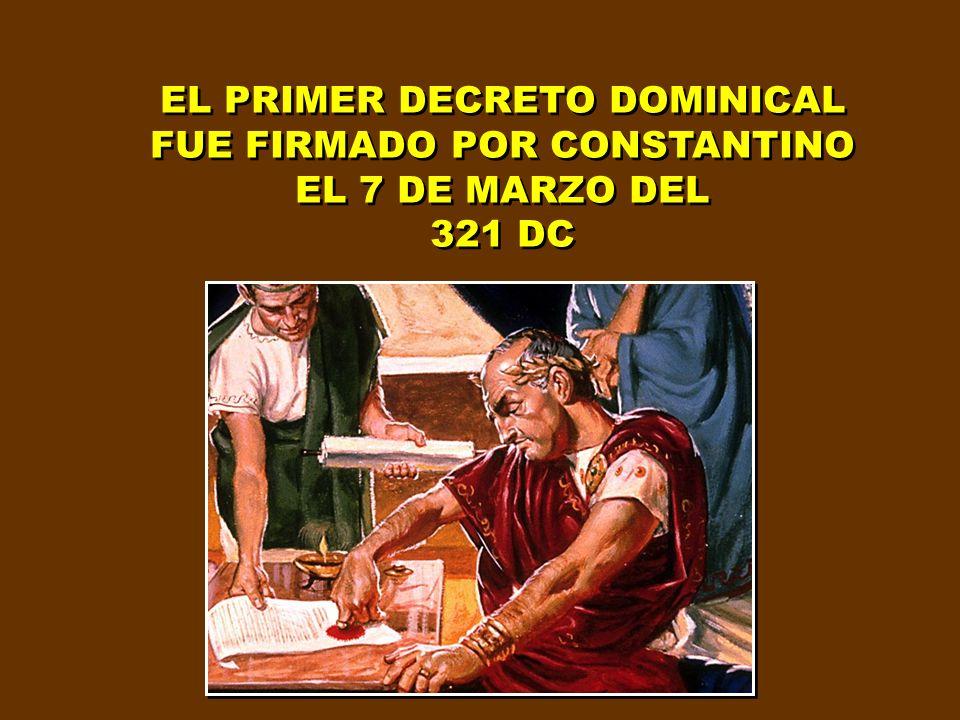 EL PRIMER DECRETO DOMINICAL FUE FIRMADO POR CONSTANTINO EL 7 DE MARZO DEL