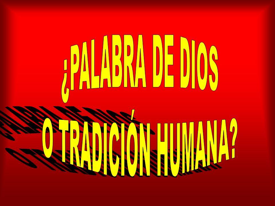 ¿PALABRA DE DIOS O TRADICIÓN HUMANA