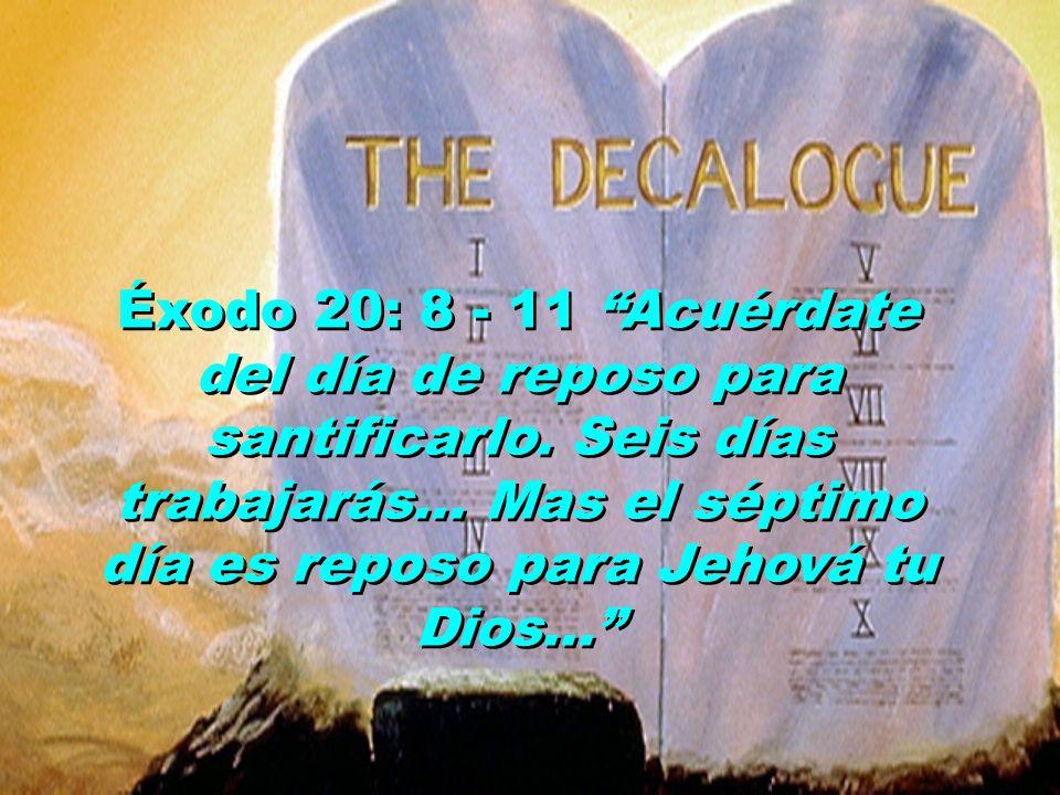 Éxodo 20: 8 - 11 Acuérdate del día de reposo para santificarlo