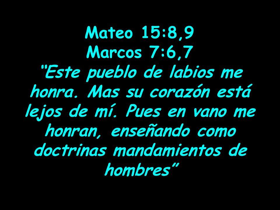 Mateo 15:8,9 Marcos 7:6,7.