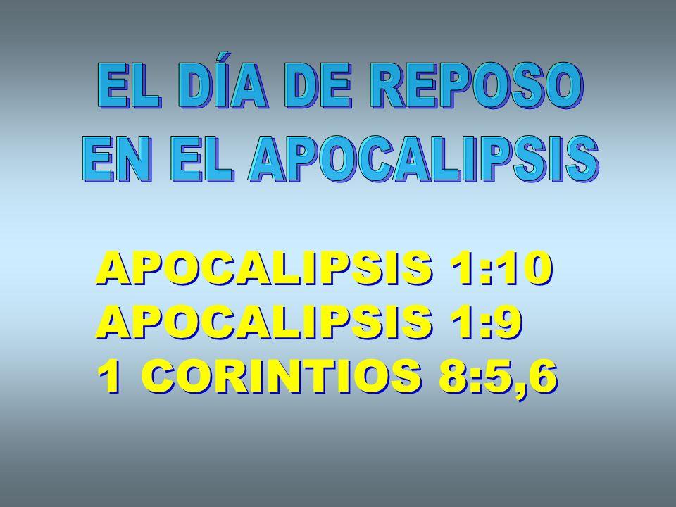 APOCALIPSIS 1:10 APOCALIPSIS 1:9 1 CORINTIOS 8:5,6 EL DÍA DE REPOSO