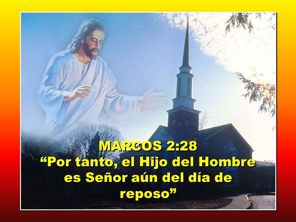 Por tanto, el Hijo del Hombre es Señor aún del día de reposo