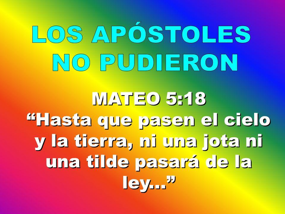 LOS APÓSTOLES NO PUDIERON. MATEO 5:18.