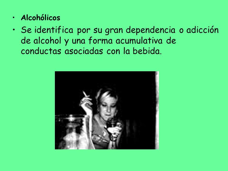 AlcohólicosSe identifica por su gran dependencia o adicción de alcohol y una forma acumulativa de conductas asociadas con la bebida.