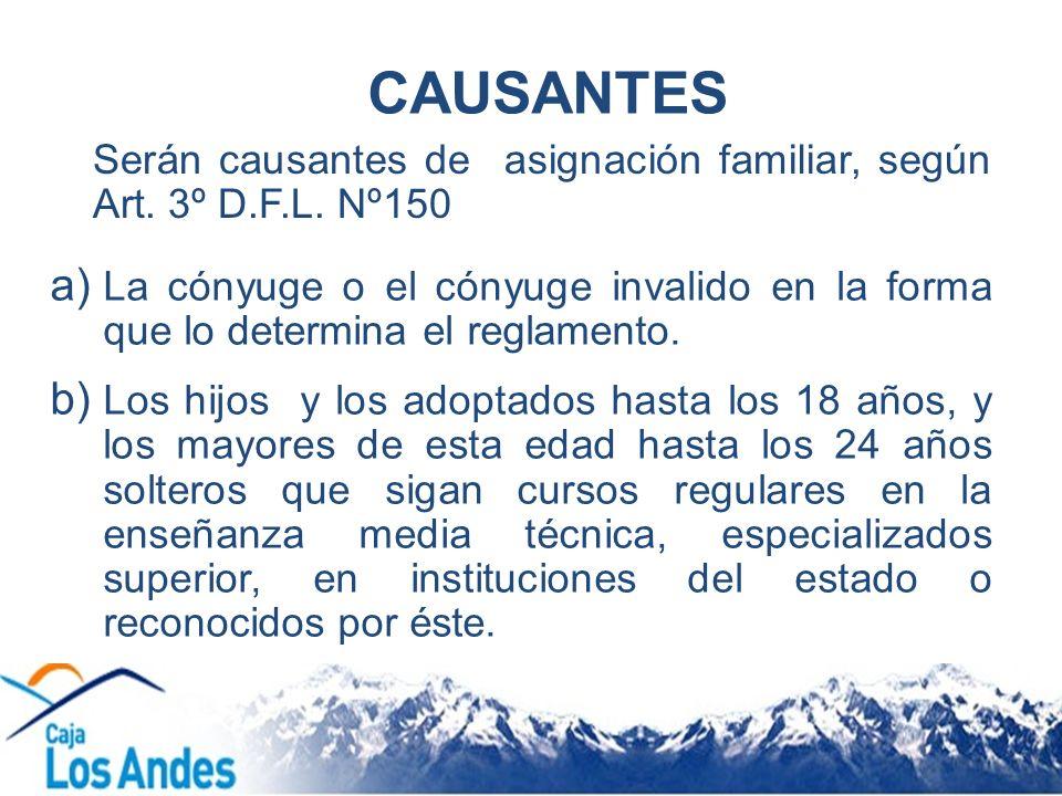 CAUSANTES Serán causantes de asignación familiar, según Art. 3º D.F.L. Nº150.