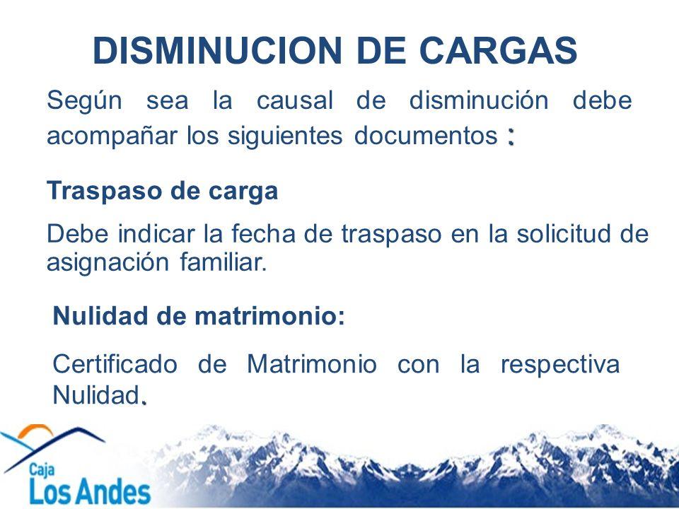 DISMINUCION DE CARGAS Según sea la causal de disminución debe acompañar los siguientes documentos :
