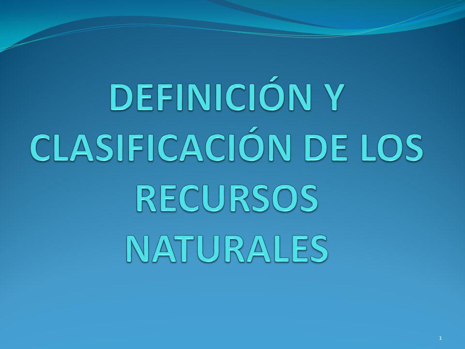 DEFINICIÓN Y CLASIFICACIÓN DE LOS RECURSOS NATURALES