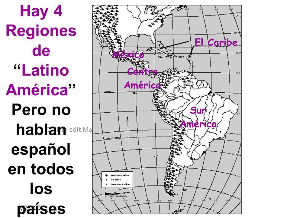 Hay 4 Regiones de Latino América Pero no hablan español en todos los países