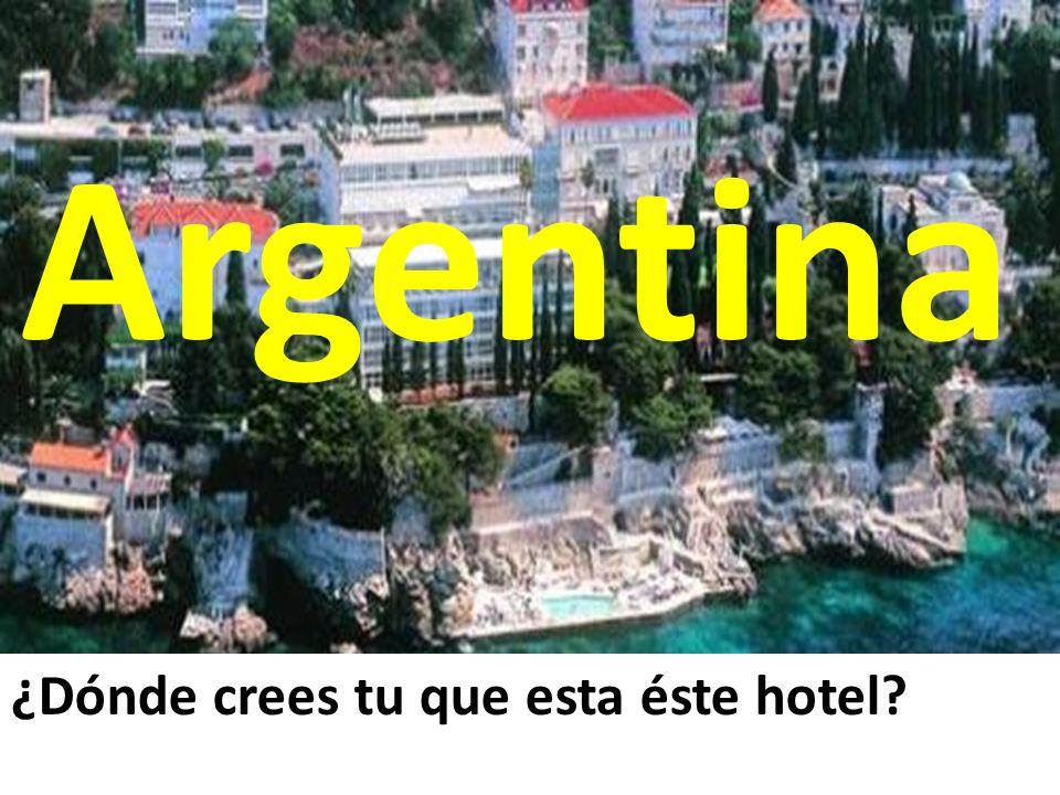Argentina ¿Dónde crees tu que esta éste hotel 9/28/09