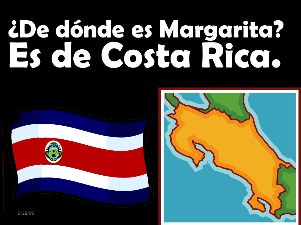 ¿De dónde es Margarita Es de Costa Rica. 9/28/09