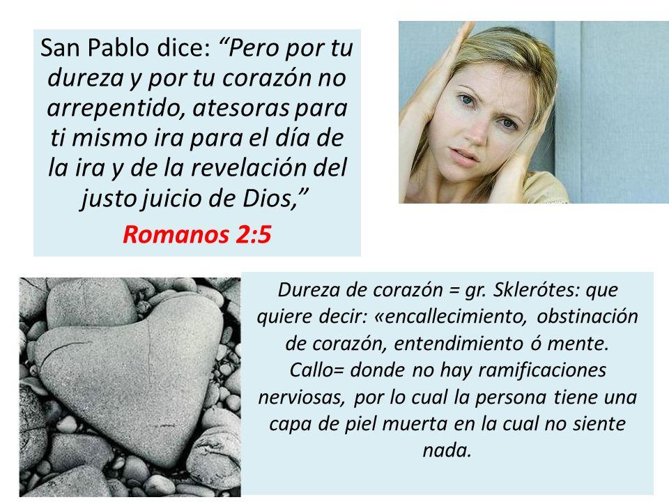 San Pablo dice: Pero por tu dureza y por tu corazón no arrepentido, atesoras para ti mismo ira para el día de la ira y de la revelación del justo juicio de Dios, Romanos 2:5