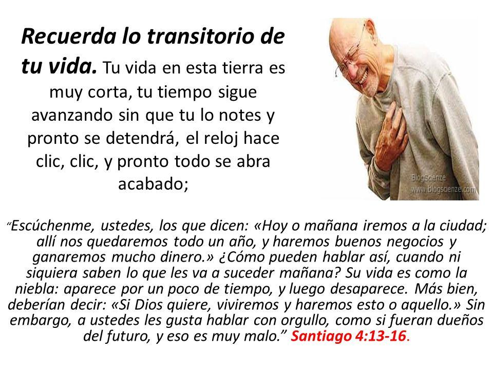 Recuerda lo transitorio de tu vida