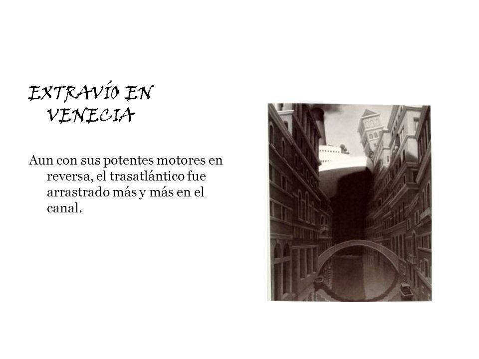 EXTRAVÍO EN VENECIAAun con sus potentes motores en reversa, el trasatlántico fue arrastrado más y más en el canal.