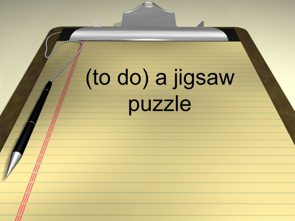 (to do) a jigsaw puzzle