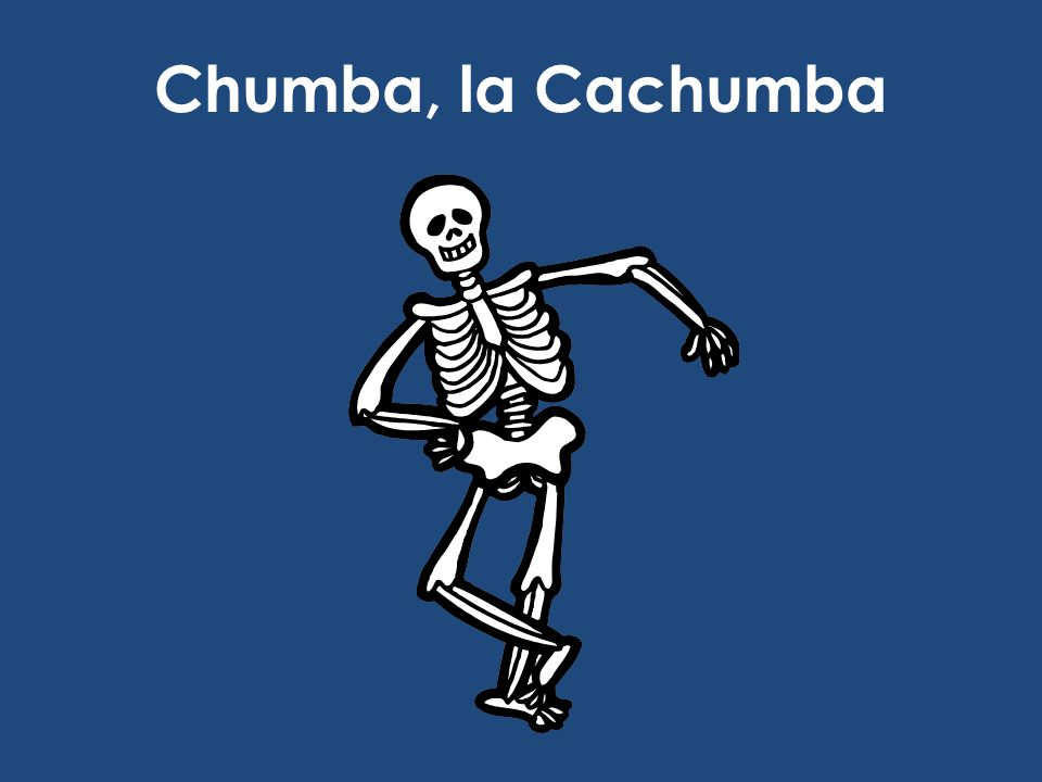 Chumba, la Cachumba See http://www.angela-lago.com.br/Reloesp.html for full text.