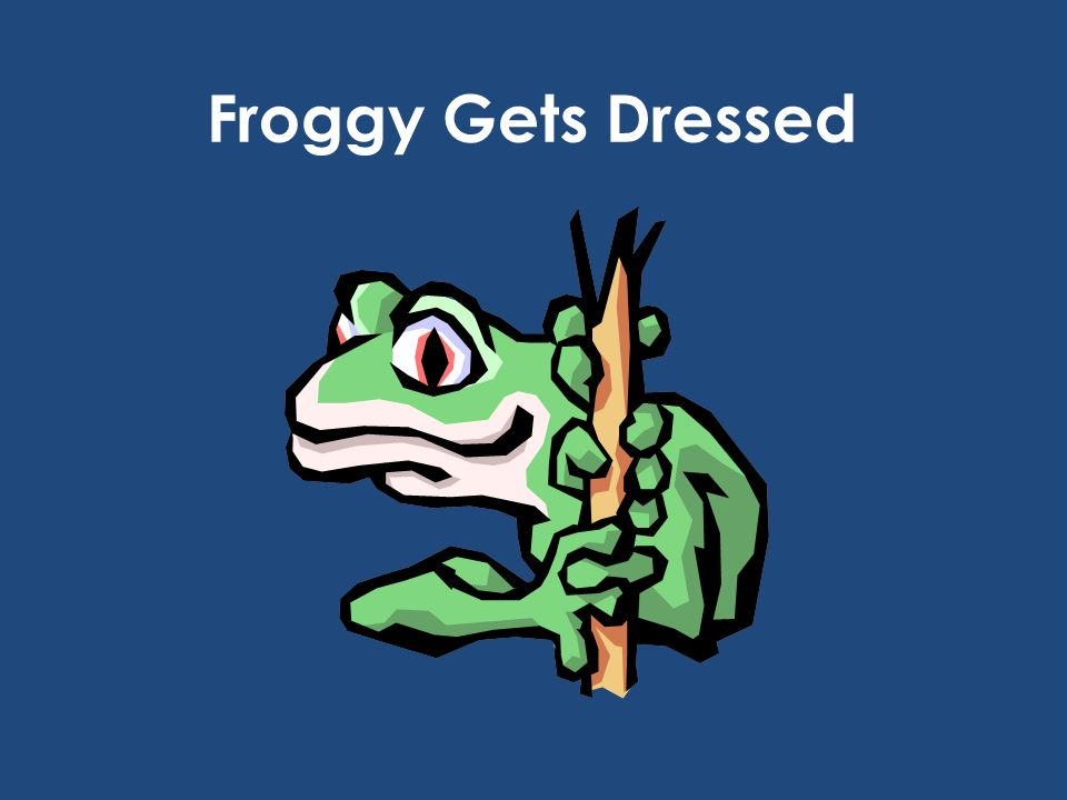 Froggy Gets DressedFor flashcards, see: http://www.learningtreasures.com/printables/froggy_uno5.jpg.