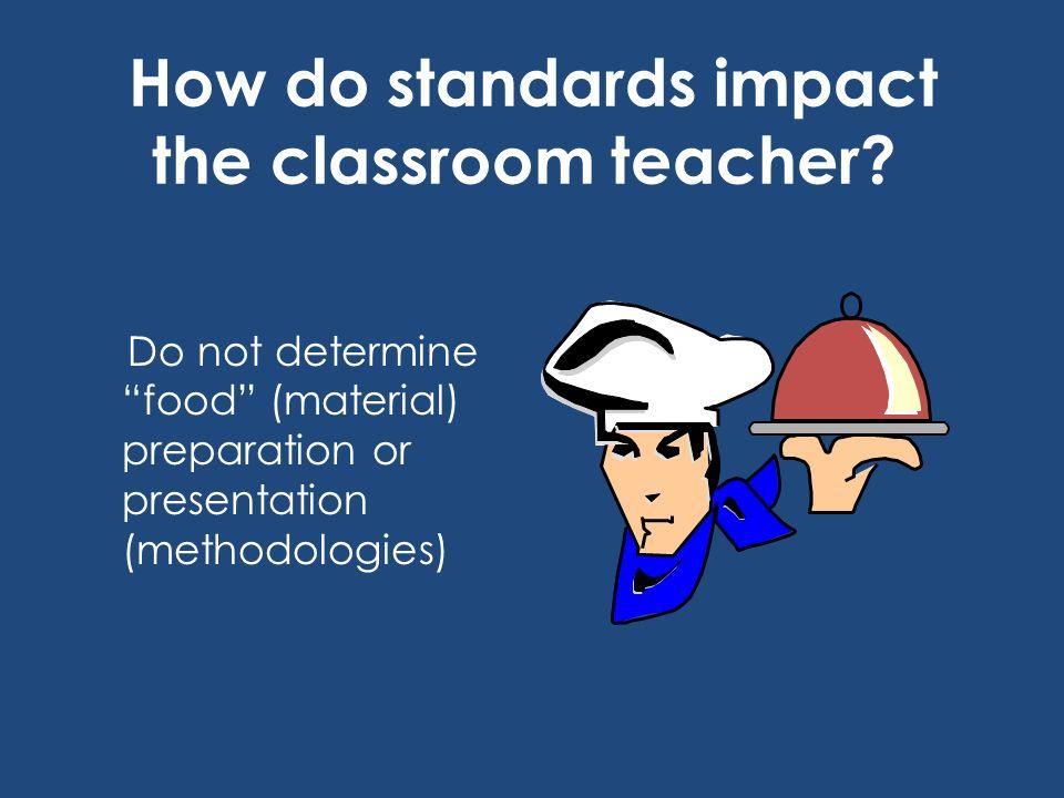 How do standards impact the classroom teacher