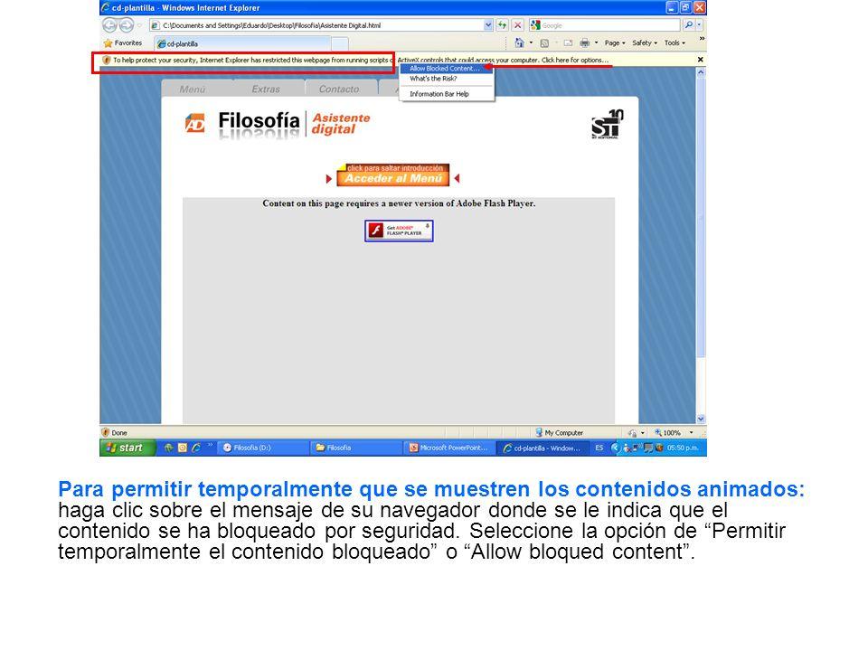 Para permitir temporalmente que se muestren los contenidos animados: haga clic sobre el mensaje de su navegador donde se le indica que el contenido se ha bloqueado por seguridad.