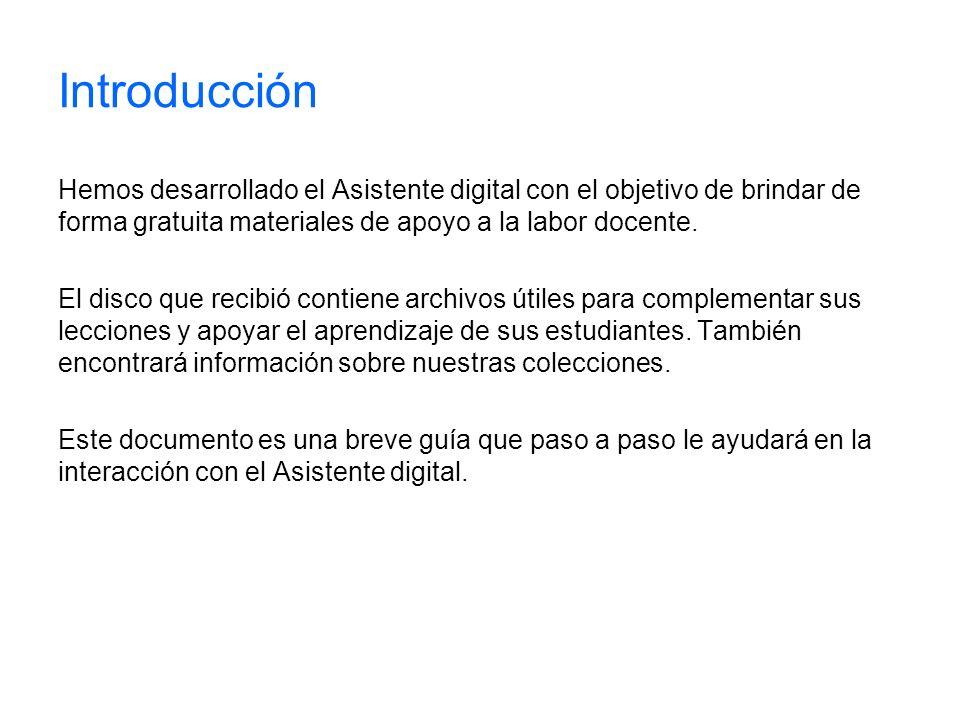 Introducción Hemos desarrollado el Asistente digital con el objetivo de brindar de forma gratuita materiales de apoyo a la labor docente.