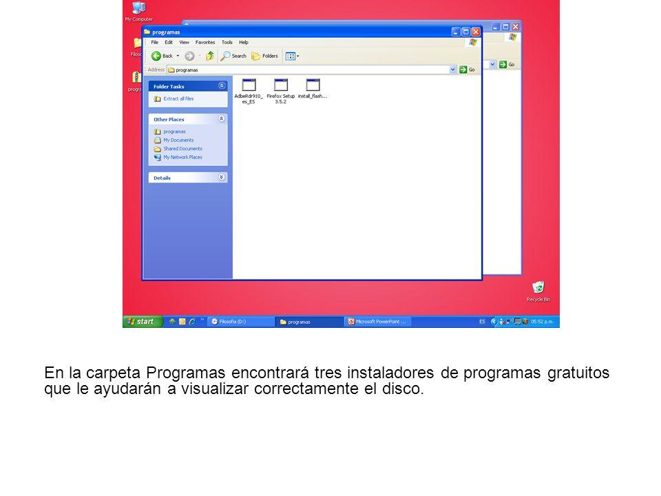 En la carpeta Programas encontrará tres instaladores de programas gratuitos que le ayudarán a visualizar correctamente el disco.