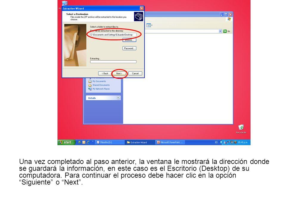 Una vez completado al paso anterior, la ventana le mostrará la dirección donde se guardará la información, en este caso es el Escritorio (Desktop) de su computadora.