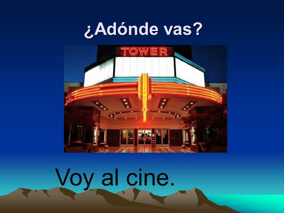 ¿Adónde vas Voy al cine.
