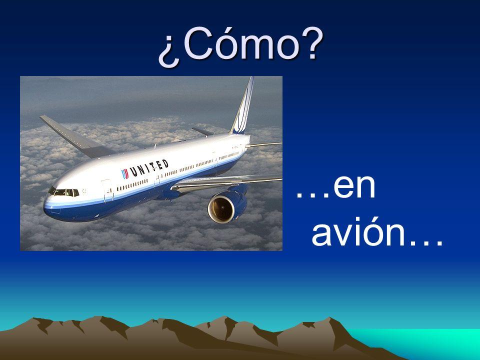 ¿Cómo …en avión…