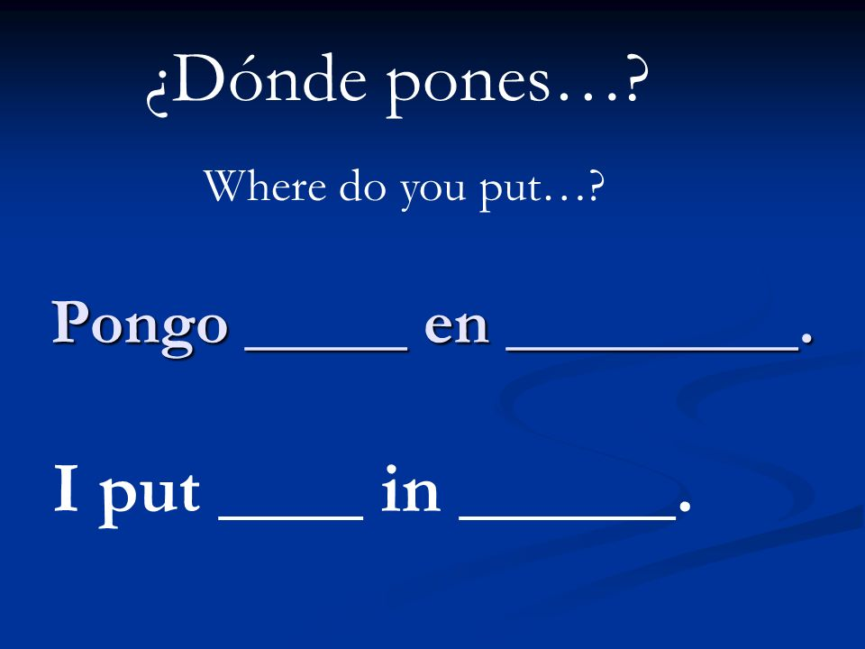 Pongo _____ en _________.