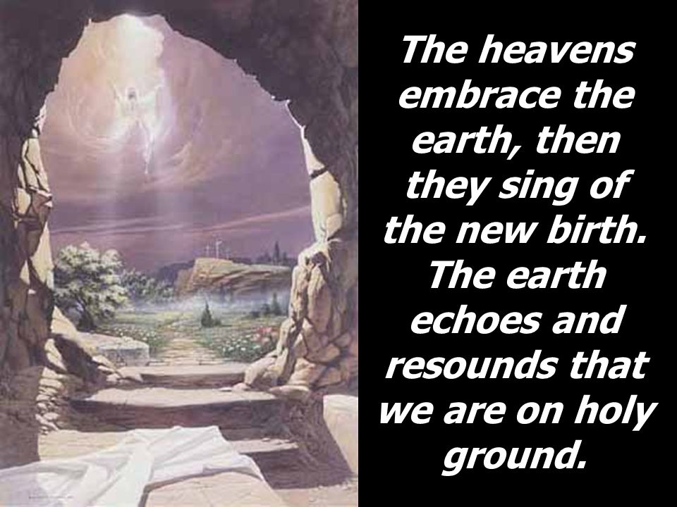 The heavens embrace the earth, then they sing of the new birth