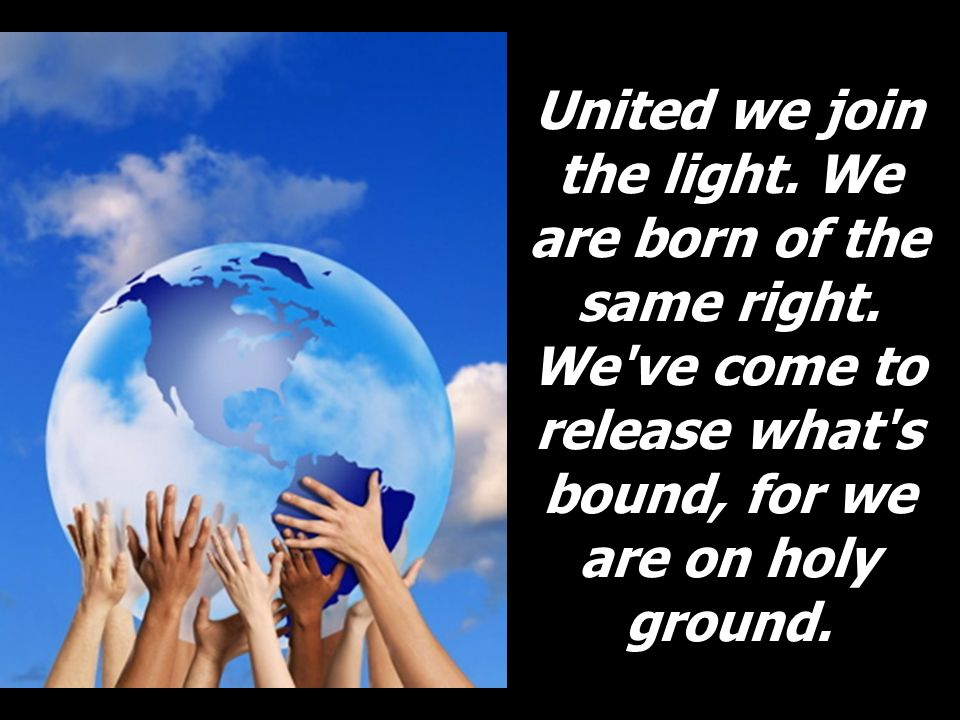 United we join the light. We are born of the same right