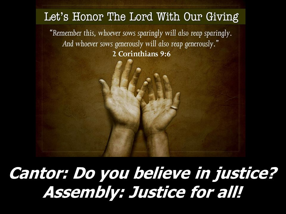 Cantor: Do you believe in justice Assembly: Justice for all!