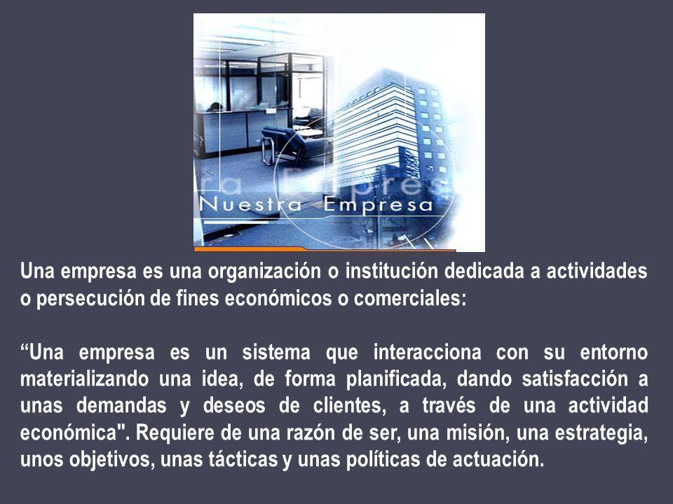 Una empresa es una organización o institución dedicada a actividades o persecución de fines económicos o comerciales: